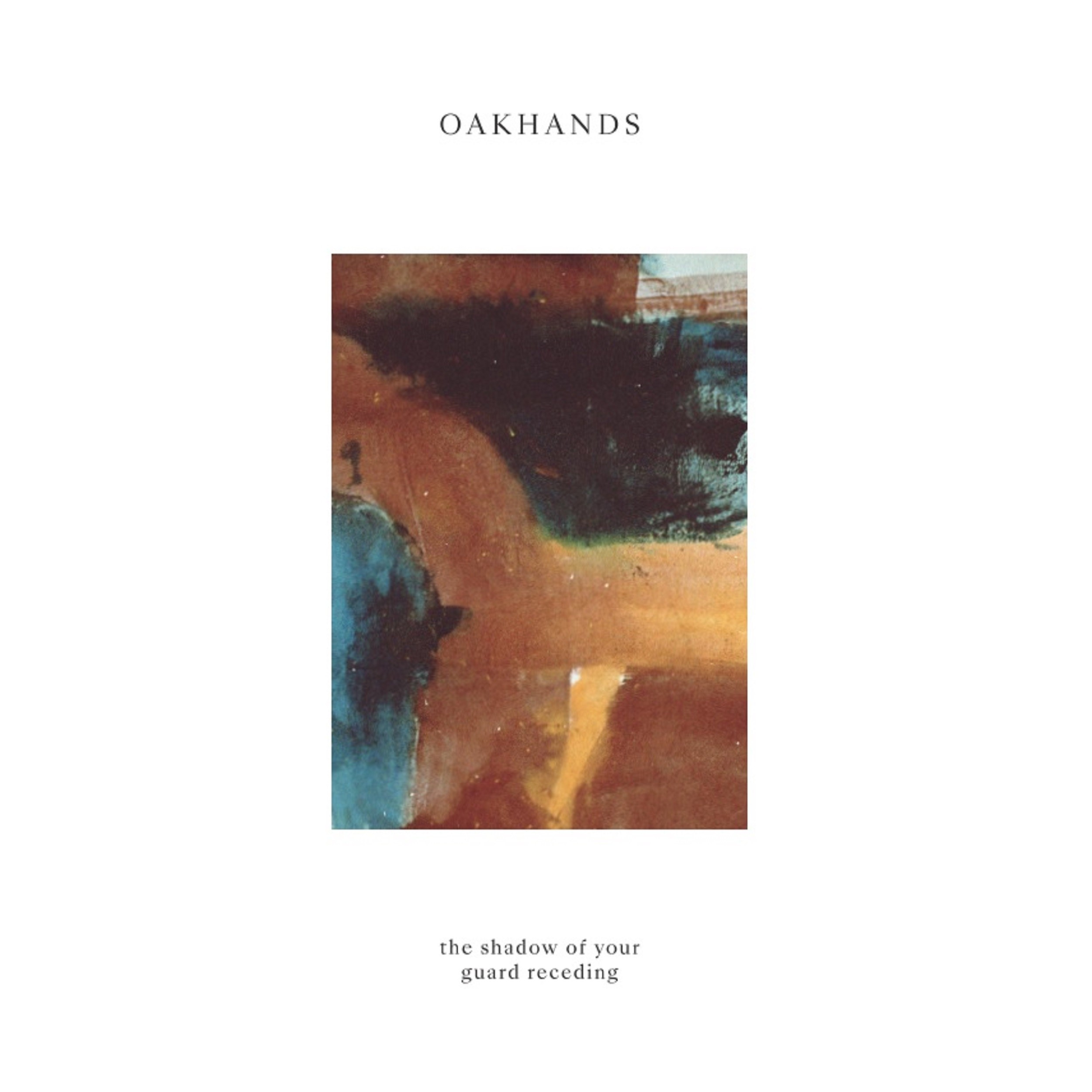 Oakhands – The Shadow of Your Guard Receding LP/CD/Digital
