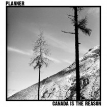 Planner - Canada Is The Reason LP (180gr, limited 300)