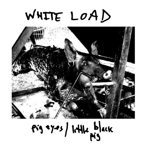 White Load - Pig Eyes 7'' (limited 250! colored for the first)