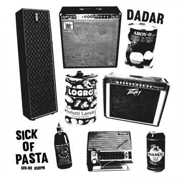 Dadar - Sick Of Pasta 7'' - SFR Edition, handnumbered / 75
